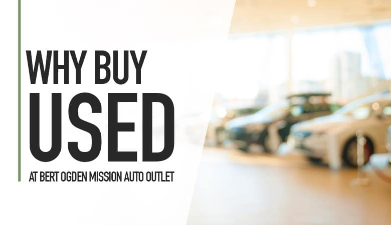 Why Buy Used - Bert Ogden Mission Auto Outlet - Mission, TX