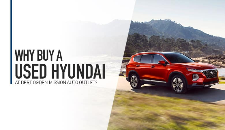 Why Buy A Used Hyundai - Bert Ogden Mission Auto Outlet - Mission, TX