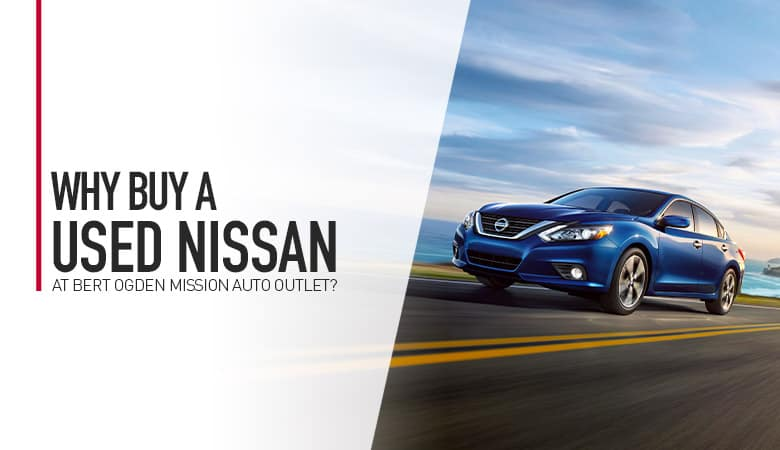 Why Buy A Used Nissan - Bert Ogden Mission Auto Outlet - Mission, TX