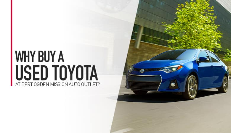 Why Buy A Used Toyota - Bert Ogden Mission Auto Outlet - Mission, TX