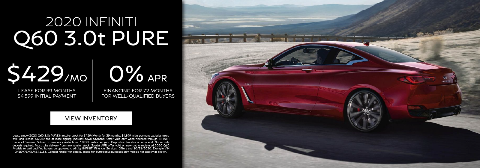 Lease a new 2020 Q60 3.0t PURE for $429 per month for 39 months or get 0% APR for 72 months. Click to view inventory.