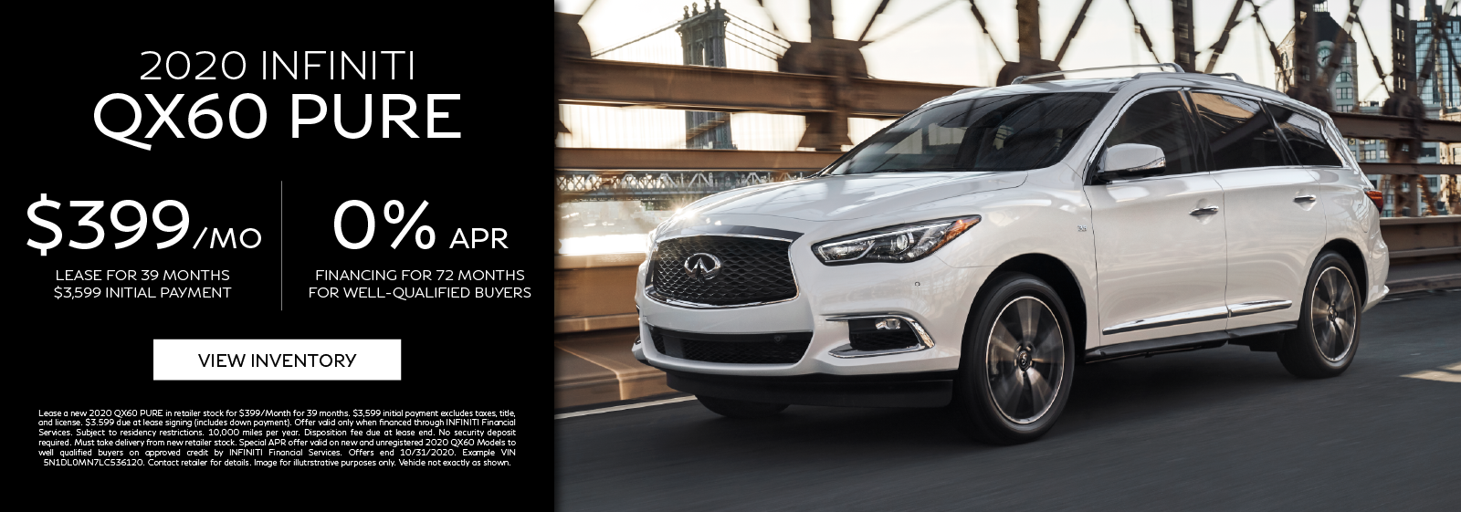 Lease a new 2020 QX60 PURE for $399 per month for 39 months or get 0% APR for 72 months. Click to view inventory.