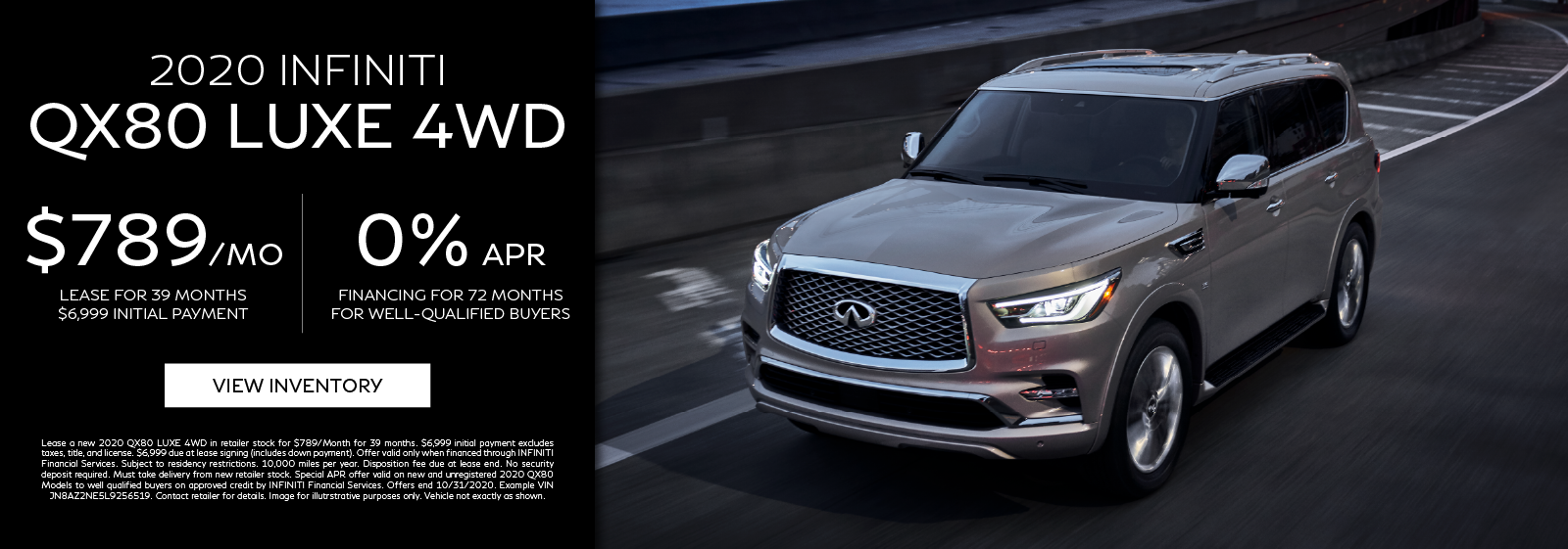 Lease a new 2020 QX80 LUXE 4WD for $789 per month for 39 months or get 0% APR for 72 months. Click to view inventory.