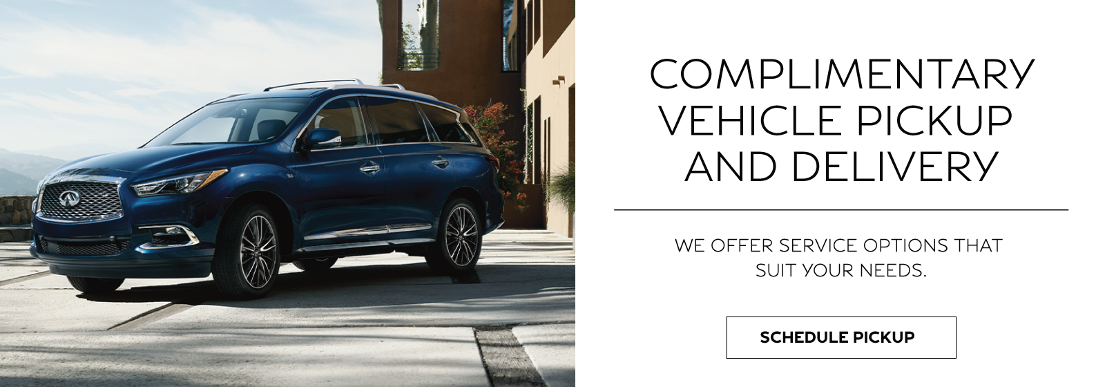 Complimentary vehicle pickup and delivery. We offer service options that suit your needs. Click to get started.