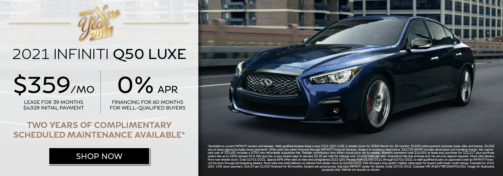 Well-qualified customers can lease a new 2021 Q50 LUXE for $359 per month for 39 months OR get 0% APR financing for 60 months plus get two years of complimentary scheduled maintenance.* Click to shop now.