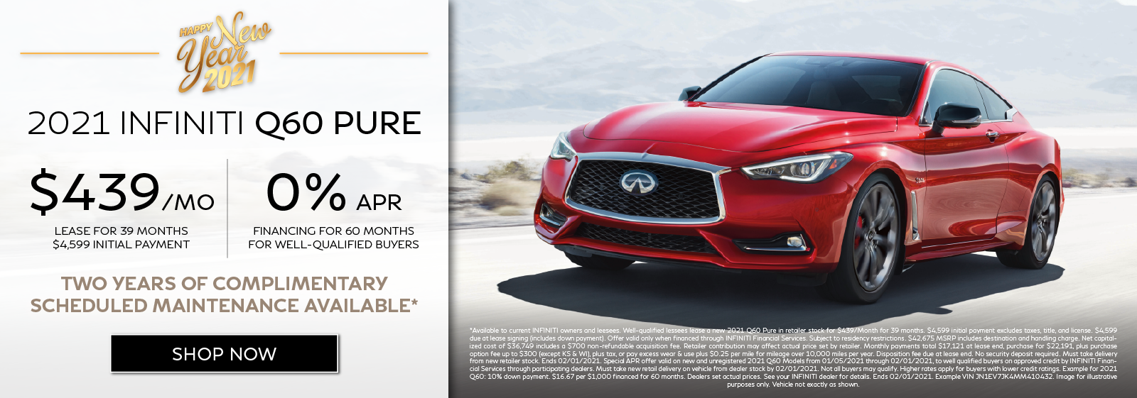 Well-qualified customers can lease a new 2021 Q60 PURE for $439 per month for 39 months OR get 0% APR financing for 60 months plus get two years of complimentary scheduled maintenance.* Click to shop now.