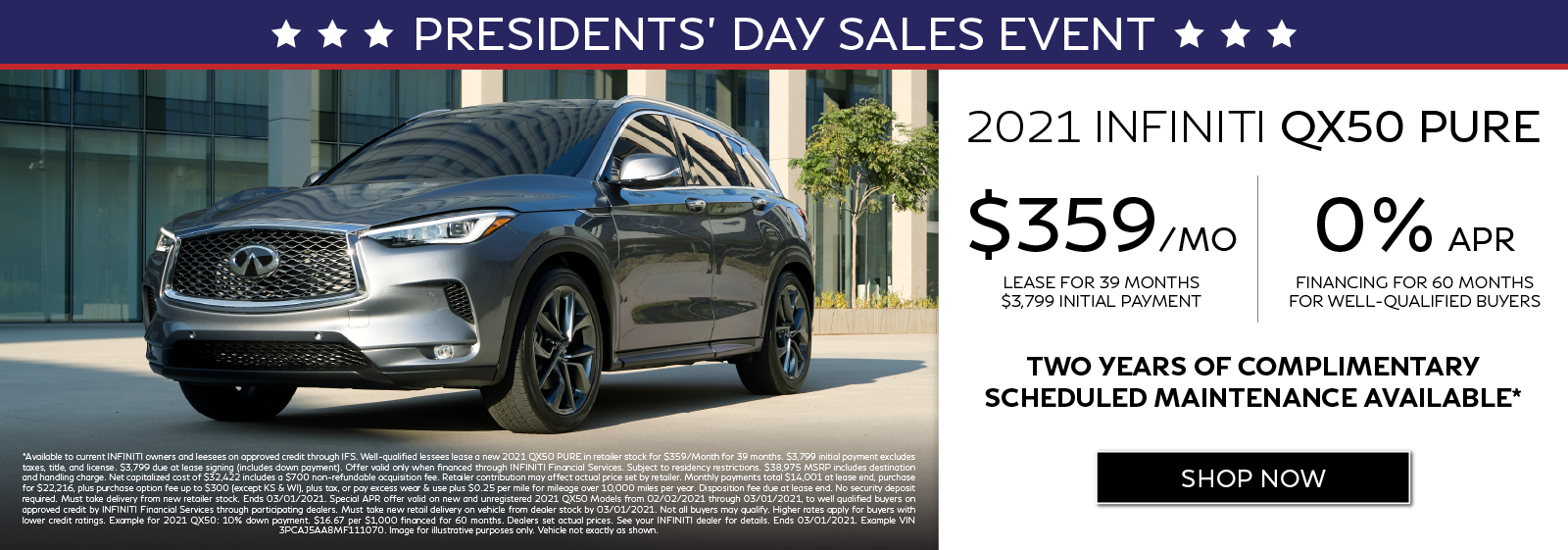 Well-qualified customers can lease a new 2021 QX50 PURE for $359 per month for 39 months OR get 0% APR financing for 60 months. Two years of complimentary scheduled maintenance available.* Click to shop now.