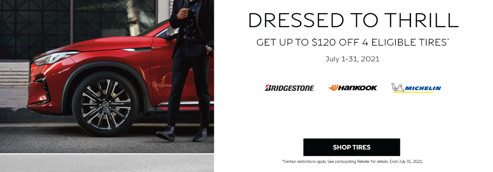 Dressed to Thrill. Get up to $120 off 4 Eligible Tires