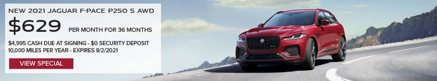 NEW 2021 JAGUAR F-PACE P250 S AWD. $629 PER MONTH. 36 MONTH LEASE TERM. $4,995 CASH DUE AT SIGNING. $0 SECURITY DEPOSIT. 10,000 MILES PER YEAR. EXCLUDES RETAILER FEES, TAXES, TITLE AND REGISTRATION FEES, PROCESSING FEE AND ANY EMISSION TESTING CHARGE. OFFER ENDS 8/2/2021. VIEW INVENTORY. RED JAGUAR F-PACE DRIVING DOWN HIGHWAY.