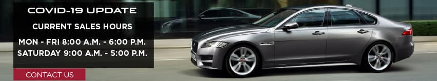COVID-19 UPDATE. CURRENT SALES HOURS. MONDAY THROUGH FRIDAY. 8:00 A.M. - 6:00 P.M. SATURDAY 9:00 A.M. THROUGH 5:00 P.M. CONTACT US. SILVER JAGUAR XF DRIVING THROUGH CITY.