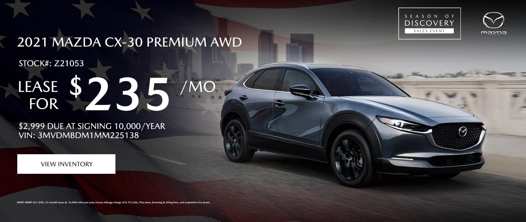 2021 Mazda CX-30 Premium AWD Stock#: Z21053 $235/Month $2,999 Due at Signing 10,000/Year Vin: 3MVDMBDM1MM225138