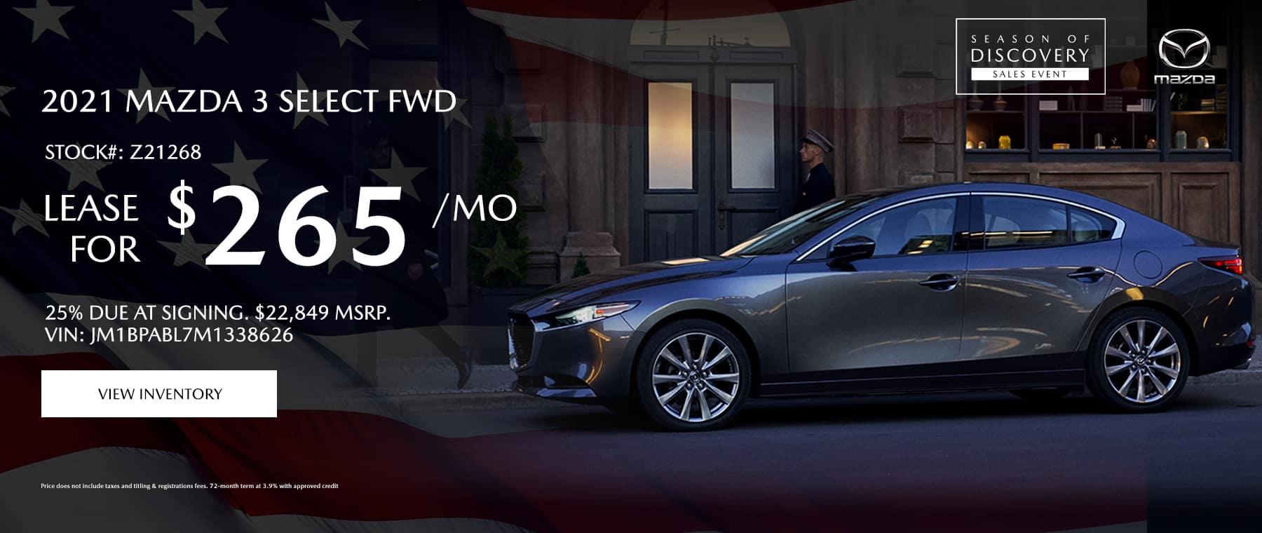 2021 Mazda 3 Select FWD Stock#: Z21268 $22,849MSRP $265/Month 25% Due at signing Vin: JM1BPABL7M1338626