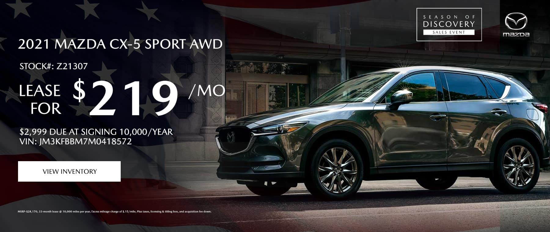 2021 Mazda CX-5 Sport AWD Stock#: Z21307 $219/Month $2,999 Due at Signing 10,000/Year Vin: JM3KFBBM7M0418572