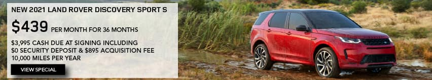 NEW 2021 LAND ROVER DISCOVERY SPORT S. $439 PER MONTH. 36 MONTH LEASE TERM. $3,995 CASH DUE AT SIGNING. $0 SECURITY DEPOSIT. 10,000 MILES PER YEAR. EXCLUDES RETAILER FEES, TAXES, TITLE AND REGISTRATION FEES, PROCESSING FEE AND ANY EMISSION TESTING CHARGE. ENDS 4/30/2021. VIEW INVENTORY. RED LAND ROVER DISCOVERY SPORT PARKED ON DIRT ROAD. VIEW SPECIAL.