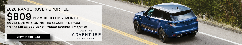 BLUE 2020 RANGE ROVER SPORT SE on road near treeline. $809 PER MONTH. 36 MONTH LEASE TERM. $5,995 CASH DUE AT SIGNING. $0 SECURITY DEPOSIT. 10,000 MILES PER YEAR. OFFER ENDS 3/31/2020. OWN THE ADVENTURE SALES EVENT.