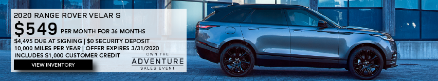 GRAY 2020 RANGE ROVER VELAR S in front of city building windows. $549 PER MONTH. 36 MONTH LEASE TERM. $4,495 CASH DUE AT SIGNING. INCLUDES $1,000 CUSTOMER CREDIT. $0 SECURITY DEPOSIT. 10,000 MILES PER YEAR. OFFER ENDS 3/31/2020. OWN THE ADVENTURE SALES EVENT.