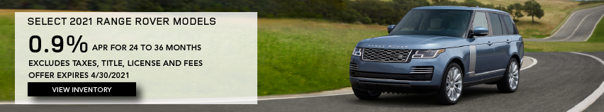BLUE 2021 RANGE ROVER ON ROAD NEAR GRASSY FIELD.SELECT 2021 RANGE ROVER SPORT MODELS. FINANCE AT 0.9% APR FOR 36 MONTHS. EXCLUDES TAXES, TITLE, LICENSE AND FEES. OFFER ENDS 4/30/2021. CLICK TO VIEW INVENTORY.