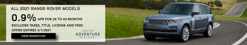 BLUE 2021 RANGE ROVER ON ROAD NEAR GRASS. ALL 2021 RANGE ROVER MODELS. FINANCE AT 0.9% APR FOR 24 TO 60 MONTHS. EXCLUDES TAXES, TITLE, LICENSE AND FEES. OFFER ENDS 3/1/2021. CLICK TO VIEW INVENTORY.