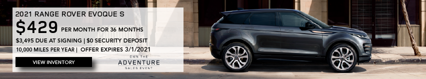 BLACK NEW 2021 RANGE ROVER EVOQUE S DRIVING ON CITY ROAD NEAR BUILDING. $429 PER MONTH. 36 MONTH LEASE TERM. $3,495 CASH DUE AT SIGNING. $0 SECURITY DEPOSIT. 10,000 MILES PER YEAR. EXCLUDES RETAILER FEES, TAXES, TITLE AND REGISTRATION FEES, PROCESSING FEE AND ANY EMISSION TESTING CHARGE. OFFER ENDS 3/1/2021. CLICK TO VIEW INVENTORY.