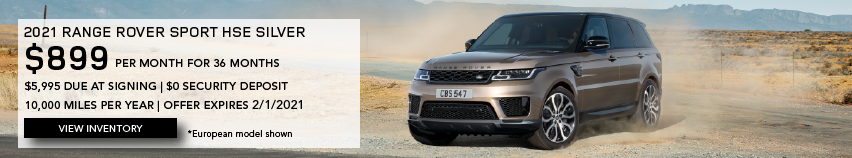 SILVER 2021 RANGE ROVER SPORT HSE SILVER ON ROAD. $899 PER MONTH. 36 MONTH LEASE TERM. $5,995 CASH DUE AT SIGNING. $0 SECURITY DEPOSIT. 10,000 MILES PER YEAR. EXCLUDES RETAILER FEES, TAXES, TITLE AND REGISTRATION FEES, PROCESSING FEE AND ANY EMISSION TESTING CHARGE. ENDS 2/1/2021. CLICK TO VIEW INVENTORY.