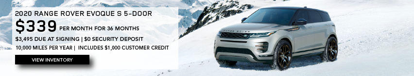 SILVER 2020 RANGE ROVER EVOQUE S 5-DOOR ON SNOWY MOUNTIANSIDE. $339 PER MONTH. 36 MONTH LEASE TERM. $3,495 CASH DUE AT SIGNING. $0 SECURITY DEPOSIT. 10,000 MILES PER YEAR. EXCLUDES RETAILER FEES, TAXES, TITLE AND REGISTRATION FEES, PROCESSING FEE AND ANY EMISSION TESTING CHARGE. INCLUDES $1,000 CUSTOMER CREDIT. OFFER ENDS 2/1/2020. CLICK TO VIEW INVENTORY.