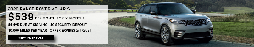 GREY 2020 RANGE ROVER VELAR S ON WINDING ROAD WITH TREES IN DISTANCE. $539 PER MONTH. 36 MONTH LEASE TERM. $4,495 CASH DUE AT SIGNING. $0 SECURITY DEPOSIT. 10,000 MILES PER YEAR. EXCLUDES RETAILER FEES, TAXES, TITLE AND REGISTRATION FEES, PROCESSING FEE AND ANY EMISSION TESTING CHARGE. ENDS 2/1/2021. CLICK TO VIEW INVENTORY.