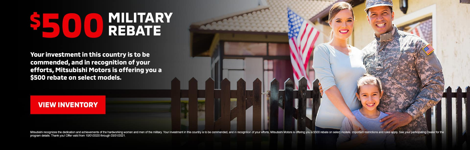 $500 Military Rebate: Your investment in this country is to be commended, and in recognition of your efforts, Mitsubishi Motors is offering you a $500 rebate on select models.