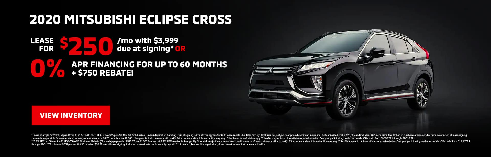 2020 Mitsubishi Eclipse Cross: Lease for $250/mo with $3,999 due at signing* OR 0.0% APR financing available for up to 60 months PLUS $750 APR Customer Rebate**