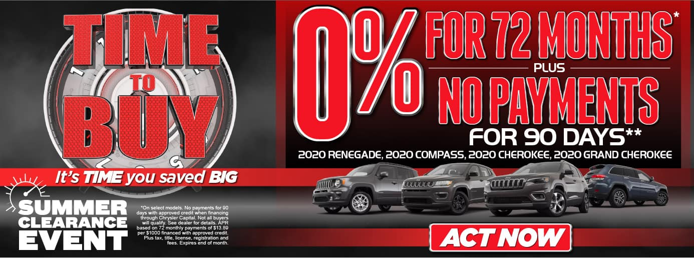 Time To Buy! It's time you saved BIG! Summer Clearance Event0% APR for 72 months* plus no payments for 90 days** 2020 RENEGADE, 2020 COMPASS, 2020 CHEROKEE, 2020 GRAND CHEROKEE- Act Now