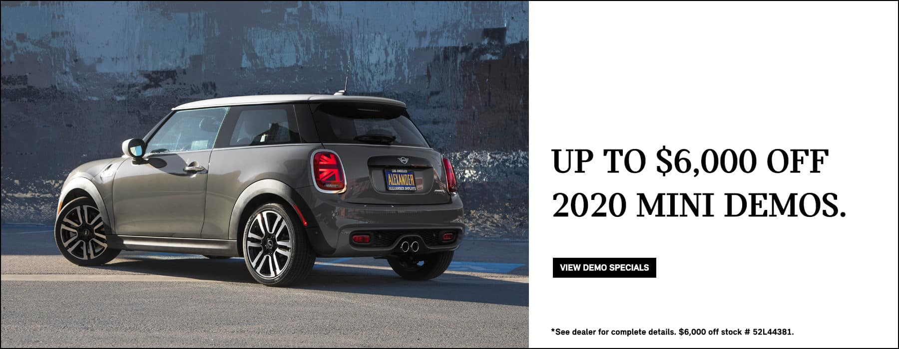 Up to $6,000 off 2020 MINI demos. See dealer for complete details. $6,000 off stock # 52L44381.