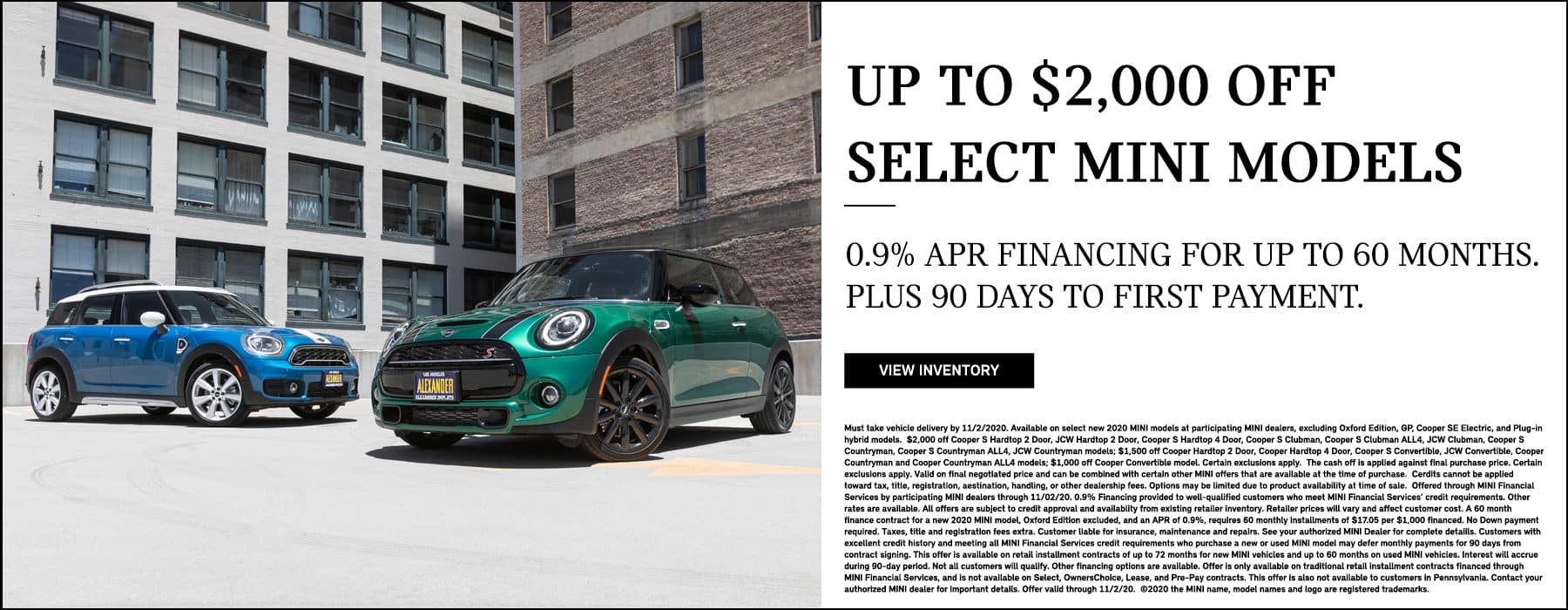 Up to $2,000 off select MINI models. 0.9% Financing for up to 60 months. Plus 90 days to first payment. View Inventory.
