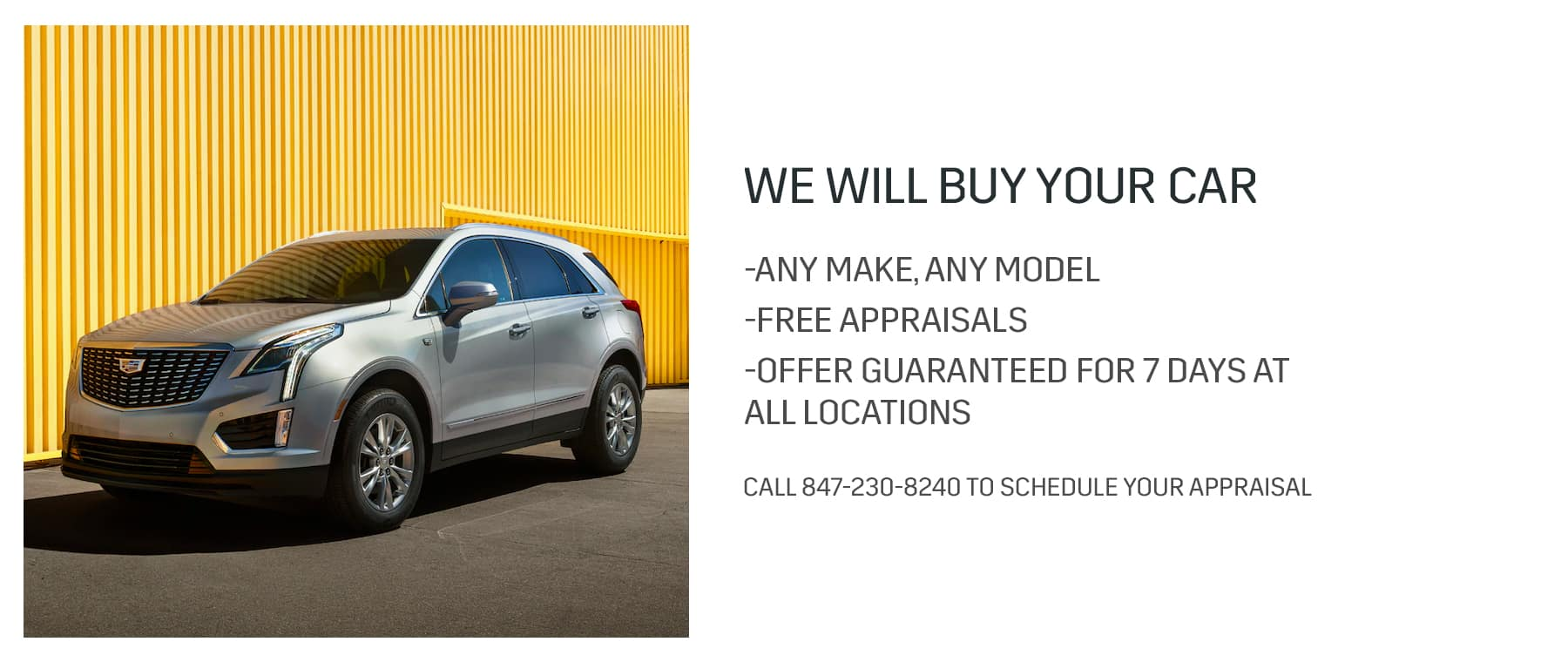 We will buy your car at Patrick Cadillac in Schaumburg, IL. Any make, any model. Free appraisals. Offer guaranteed for 7 days at all locations. Call us today or submit an inquiry.