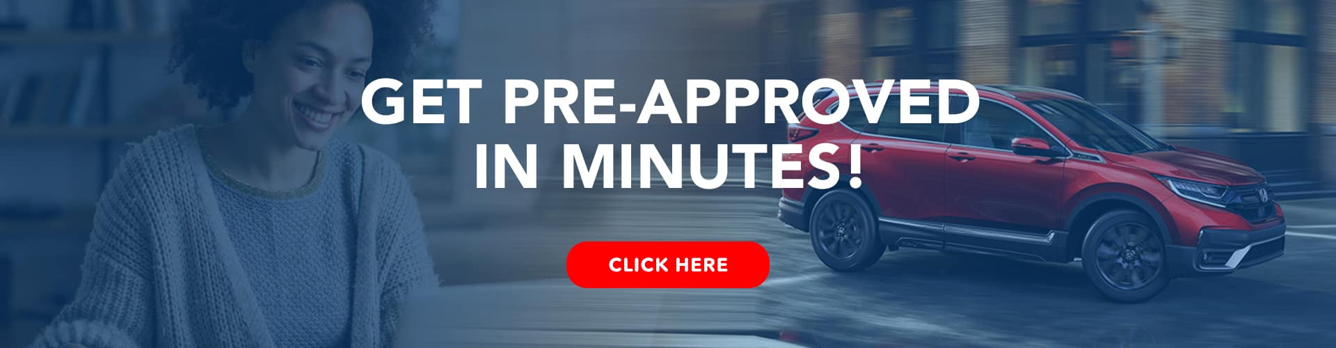 get pre-approved in minutes!