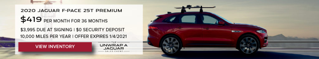 RED 2020 JAGUAR F-PACE 25T PREMIUM ON SNOWY ROAD. $419 PER MONTH. 36 MONTH LEASE TERM. $3,995 CASH DUE AT SIGNING. $0 SECURITY DEPOSIT. 10,000 MILES PER YEAR. EXCLUDES RETAILER FEES, TAXES, TITLE AND REGISTRATION FEES, PROCESSING FEE AND ANY EMISSION TESTING CHARGE. OFFER ENDS 1/4/2021. CLICK TO VIEW INVENTORY.